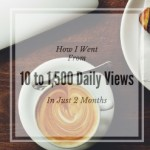 How I Went From 10 to 1,500 Daily Views in Just 2 Months